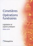 Jean-Michel Coffy et Charlotte Watine - Cimetières opérations funéraires - Législation et aspects pratiques.