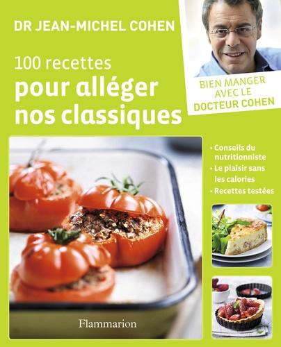 Jean-Michel Cohen - 100 recettes pour alléger nos classiques.
