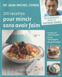 Jean-Michel Cohen - 100 recettes pour mincir sans avoir faim.