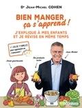 Jean-Michel Cohen - Bien manger, ça s'apprend ! - J'explique a mes enfants et je révise en même temps.