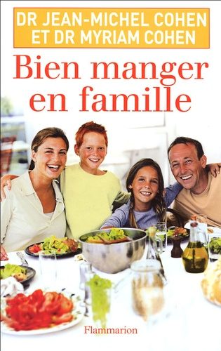 Jean-Michel Cohen et Myriam Cohen - Bien manger en famille.