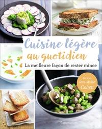 Jean-Michel Cohen - Cuisine légère au quotidien - La meilleure façon de rester mince.