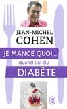 Jean-Michel Cohen - Je mange quoi... quand j'ai du diabète - Le guide pratique complet pour être en bonne santé.