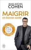 Jean-Michel Cohen - Maigrir en bonne santé - Mincir sans sucre oui, mais pas en faisant n'importe quoi !.