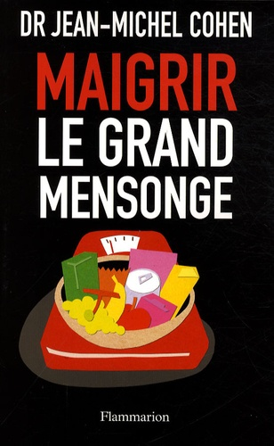 Jean-Michel Cohen - Maigrir, le Grand Mensonge.
