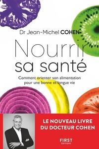 Jean-Michel Cohen - Nourrir sa santé - Comment orienter son alimentation pour une bonne et longue vie.