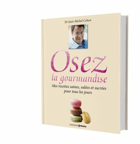 Jean-Michel Cohen - Osez la gourmandise - Mes recettes saines, salées et sucrées pour tous les jours.