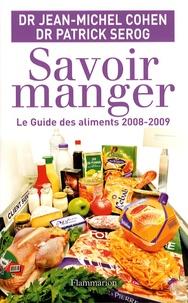 Jean-Michel Cohen et Patrick Sérog - Savoir manger - Le guide des aliments.