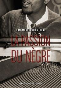 Jean-Michel Cohen-Solal - La passion du nègre.