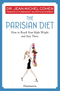 Télécharger l'ebook pour itouch The Parisian Diet  - How to Reach Your Right Weight and Stay There par Jean-Michel Cohen