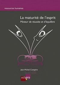 Jean-Michel Compère - La maturité de l'esprit - Moteur de réussite et d'équilibre.