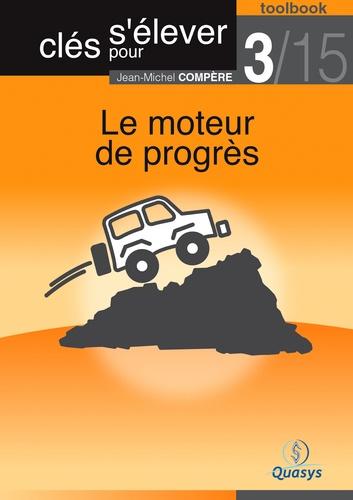 """Le moteur de progrès (Toolbook 3/15 """"""""Clés pour s'élever"""""""")"""