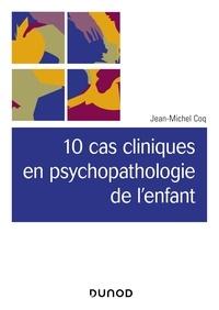 Jean-michel Coq - 10 cas cliniques en pschopathologie de l'enfant.