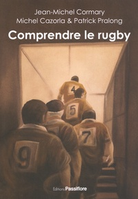 Jean-Michel Cormary et Michel Cazorla - Comprendre le rugby.