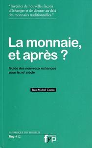 Jean-Michel Cornu - La monnaie et après ? - Guide des nouveaux échanges pour le XXIe siècle.