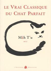Jean-Michel Cornu - Mâh T'u, le Vrai Classique du Chat Parfait - Tome 2.