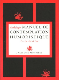 Jean-Michel Cornu - Manuel de contemplation humoristique - Tome 1, La cire et l'or.