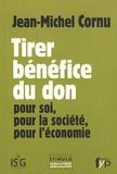 Jean-Michel Cornu - Tirer bénéfice du don - Pour soi, pour la société, pour l'économie.