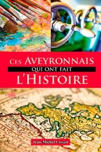 Jean-Michel Cosson - Ces Aveyronnais qui ont fait l'histoire.