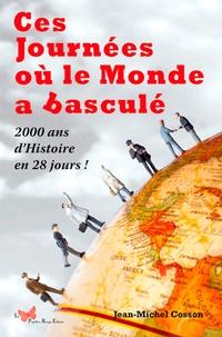 Jean-Michel Cosson - Ces journées où le monde a basculé - 2000 ans d'histoire en 28 jours !.