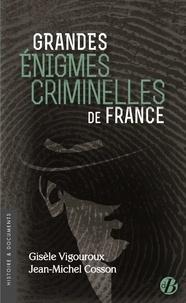 Jean-Michel Cosson et Gisèle Vigouroux - Grandes enigmes criminelles de France.