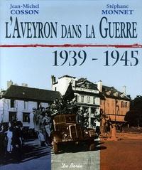 Jean-Michel Cosson et Stéphane Monnet - L'Aveyron dans la Guerre 1939-1945.