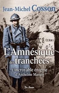 Jean-Michel Cosson - L'incroyable énigme d'Anthelme Mangin - L'amnésique des tranchées.