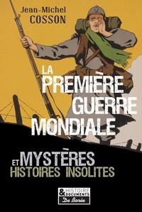 Jean-Michel Cosson - La première guerre mondiale - Mystères et histoires insolites.