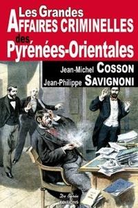Jean-Michel Cosson et Jean-Philippe Savignoni - Les grandes affaires criminelles des Pyrénées-Orientales.