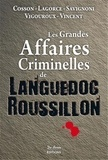 Jean-Michel Cosson et José Lagorce - Les grandes affaires criminelles du Languedoc-Roussillon.