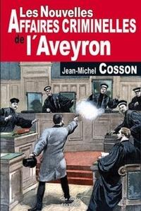 Jean-Michel Cosson - Les nouvelles affaires criminelles de l'Aveyron.
