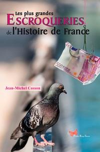 Jean-Michel Cosson et Jean-Philippe Savignoni - Les plus grandes escroqueries de l'Histoire de France.