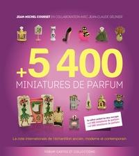 Jean-Michel Courset et Jean-Claude Gélinier - 5400 miniatures de parfum - La cote internationale de l'échantillon ancien, moderne et contemporain.