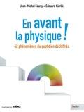 Jean-Michel Courty et Edouard Kierlik - En avant la physique ! - 42 phénomènes du quotidien déchiffrés.