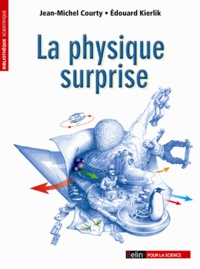 Jean-Michel Courty et Edouard Kierlik - La physique surprise.