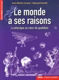 Jean-Michel Courty et Edouard Kierlik - Le monde a ses raisons - La physique au coeur du quotidien.