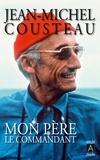 Jean-Michel Cousteau - Mon père, le commandant.