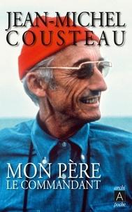 Jean-Michel Cousteau et Jean-Michel Cousteau - Mon père le commandant.