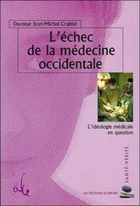 Jean-Michel Crabbé - L'échec de la médecine occidentale - L'idéologie médicale en question.