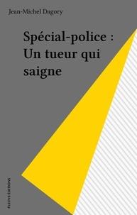 Jean-Michel Dagory - Spécial-police : Un tueur qui saigne.