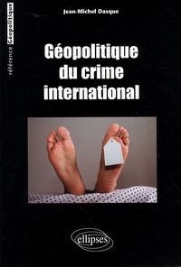 Jean-Michel Dasque - Géopolitique du crime international.