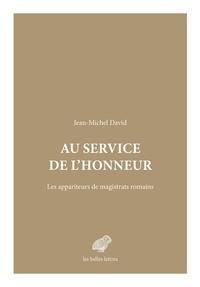 Jean-Michel David - Au service de l'honneur - Les appariteurs de magistrats romains.