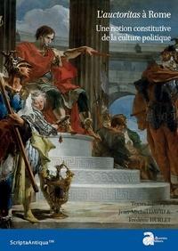 Jean-Michel David et Frédéric Hurlet - L'auctoritas à Rome - Une notion constitutive de la culture politique.