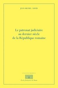 Le patronat judiciaire au dernier siècle de la République romaine - Jean-Michel David | Showmesound.org