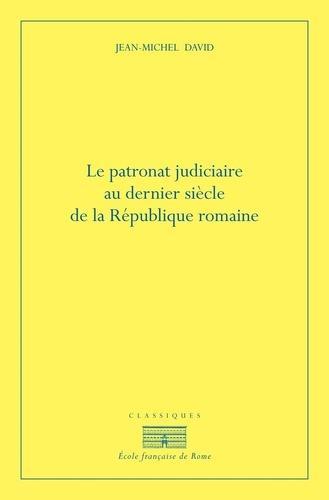 Jean-Michel David - Le patronat judiciaire au dernier siècle de la République romaine.