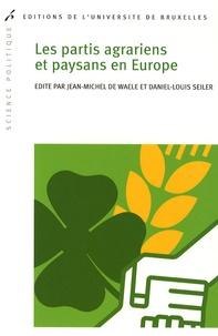 Jean-Michel De Waele et Daniel-Louis Seiler - Les partis agrariens et paysans en Europe.