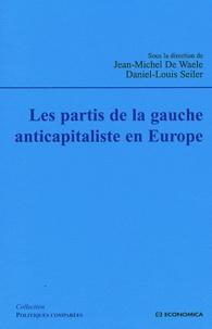 Jean-Michel De Waele et Daniel-Louis Seiler - Les partis de la gauche anticapitaliste en Europe.