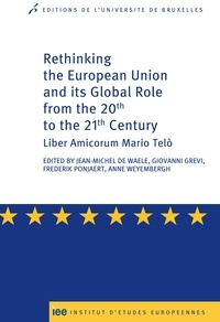 Jean-Michel De Waele et Giovanni Grevi - Rethinking The European Union and its Global Role from the 20th to the 21st Century - Liber Amucorum Mario Telo.