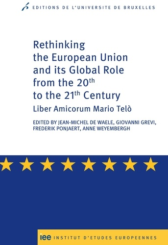 Jean-Michel De Waele et Anne Weyembergh - Rethinking the European Union and its global role from the 20th to the 21st Century - Liber Amicorum Mario Telò.