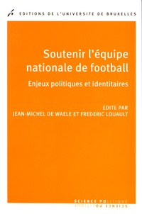 Jean-Michel De Waele et Frédéric Louault - Soutenir l'équipe nationale de football - Enjeux politiques et identitaires.
